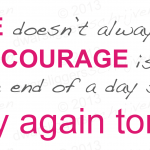 """Courage doesn't always roar"" -Mary Anne Radmacher-"