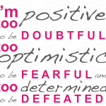 """Im too positive to be doubtful"" -Unknown-"